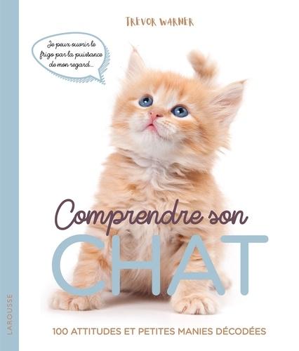 Comprendre son chat. 100 attitudes et petites manies décodées