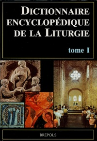 Dictionnaire encyclopédique de la Liturgie. Tome 1, A-L.pdf