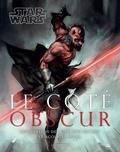 Tricia Barr - Star Wars - Le côte obscur - Exploration des Sith, Jedi déchus et acolytes noirs.