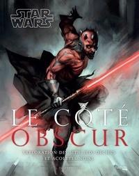 Star Wars - Le côte obscur- Exploration des Sith, Jedi déchus et acolytes noirs - Tricia Barr |