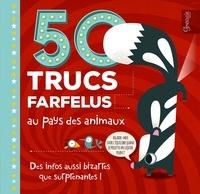 Tricia Martineau Wagner et Carles Ballesteros - 50 trucs farfelus au pays des animaux - Des infos bizarres et surprenantes !.