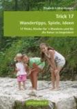 Trick 17 - Wandertipps, Spiele, Ideen - 17 Tricks, Kinder für's Wandern und für die Natur zu begeistern..