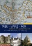 Trier - Mainz - Rom - Stationen, Wirkungsfelder, Netzwerke.