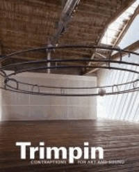 Trimpin: Contraptions for Art and Sound.