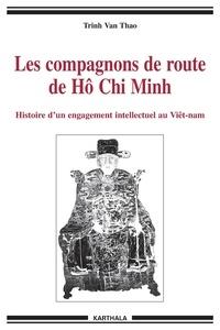 Trinh Van Thao - Les compagnons de route de Hô Chi Minh - Histoire d'un engagement intellectuel au Viêtnam.