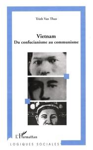 Trinh Van Thao - Vietnam - Du confucianisme au communisme.