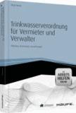 Trinkwasserverordnung für Vermieter und Verwalter -mit Arbeitshilfen online - Pflichten, Grenzwerte, Auswirkungen.