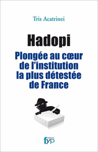 Tris Acatrinei - Hadopi - Plongée au coeur de l'institution la plus détestée de France.