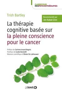 Trish Bartley - La thérapie cognitive basée sur la pleine conscience pour le cancer.