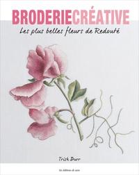 Trish Burr - Les plus belles fleurs de Redouté.