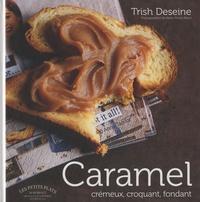 Trish Deseine - Caramel - Crémeux, croquant, fondant.