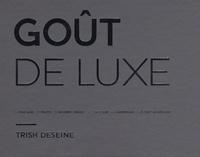 Goût de luxe- Coffret en 6 volumes : Foie gras ; Truffe ; Homard, caviar... ; Chocolat ; Champagne ; A chacun son luxe - Trish Deseine | Showmesound.org