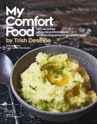 Trish Deseine - My Comfort food by Trish Deseine - 120 recettes ultra-réconfortantes et diaboliquement gourmandes.