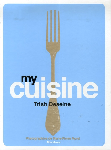 Trish Deseine et Marie-Pierre Morel - My cuisine.