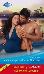 Trish Morey et Jackie Braun - L'enfant surprise d'un milliardaire - Un fiancé providentiel.