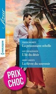 Trish Morey et Lee Wilkinson - La prisonnière rebelle - L'île du désir - La fièvre du souvenir.