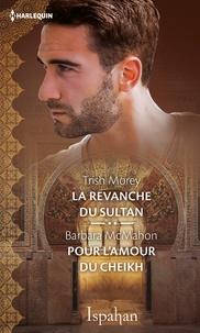 Trish Morey et Barbara McMahon - La revanche du sultan - Pour l'amour du cheikh.