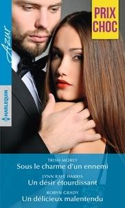 Trish Morey et Lynn Raye Harris - Sous le charme d'un ennemi - Un désir étourdissant - Un délicieux malentendu.