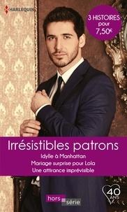 Trish Wylie et Nicola Marsh - Irrésistibles patrons - Idylle à Manhattan - Mariage surprise pour Lola - Une attirance imprévisible.