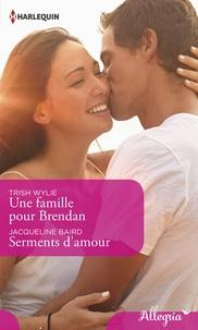 Trish Wylie et Jacqueline Baird - Une famille pour Brendan - Serments d'amour.