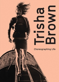 Trisha Brown - Choreographing life.