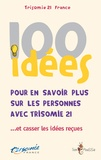 Trisomie 21 France - 100 idées pour en savoir plus sur les personnes avec trisomie 21... et casser les idées reçues.
