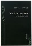 Tristan Alonge - Racine et Euripide - La révolution trahie.