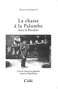 Tristan Audebert II - La chasse à la palombe dans le Bazadais - L'art de chasser la palombe, contes et historiettes.
