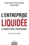 Tristan Auvray et Thomas Dallery - L'entreprise liquidée - La finance contre l'investissement.