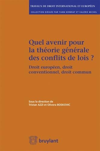 Tristan Azzi et Olivera Boskovic - Quel avenir pour la théorie générale des conflits de lois ? - Droit européen, droit conventionnel, droit commun.