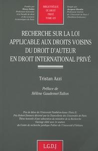 Recherche sur la loi applicable aux droits voisins du droit d'auteur en droit international privé - Tristan Azzi |