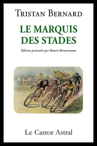 Tristan Bernard - Le marquis des stades.