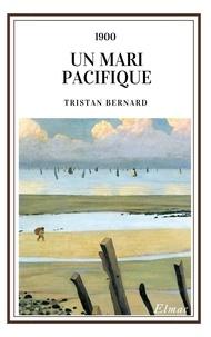 Tristan Bernard - Un Mari pacifique.