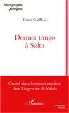 Tristan Cabral - Dernier tango à Salta - Quand deux femmes s'aimaient dans l'Argentine de Videla.