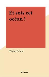 Tristan Cabral - Et sois cet océan !.