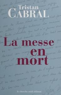 Tristan Cabral et Jean-Yves Clément - La messe en mort.