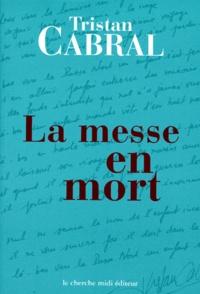 Tristan Cabral - La messe en mort.