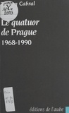 Tristan Cabral - Le quatuor de Prague : 1968-1990.