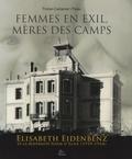 Tristan Castanier i Palau - Femmes en exil, mères des camps - Elisabeth Eidenbenz et la Maternité Suisse d'Elne (1939-1944).