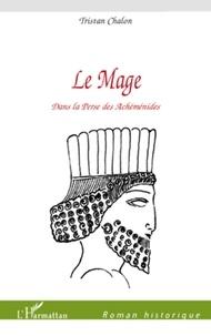 Tristan Chalon - Le Mage - Dans la Perse des Achéménides.