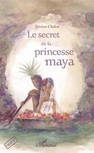 Tristan Chalon - Le secret de la princesse maya.