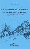 Tristan Chalon - Sur les traces de La Pérouse et de ses marins perdus - Un mystère des mers australes.