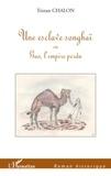 Tristan Chalon - Roman historique  : Une esclave songhaï - Ou Gao, l'empire perdu.