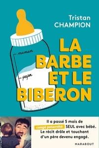 Tristan Champion - La barbe et le biberon.