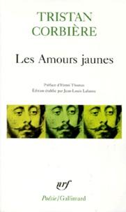 Tristan Corbière - Les Amours jaunes. (suivi de) Poèmes retrouvés. (et de) êuvres en prose.