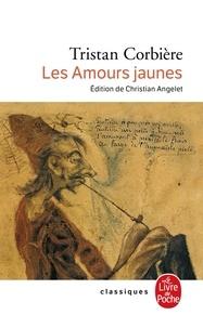 """Tristan Corbière - Les Amours jaunes - Suivi de six poèmes retrouvés et de """"Casino des Trépassés"""" et de """"L'Américaine""""."""