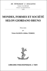 Tristan Dagron et Hélène Védrine - Mondes, formes et société selon Giordano Bruno.