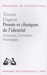 Tristan Dagron - Pensée et cliniques de l'identité - Descartes, Cervantès, Montaigne.