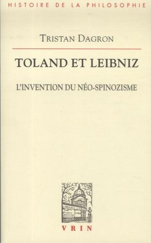 Tristan Dagron - Toland et Leibniz - L'invention du néo-spinozisme.