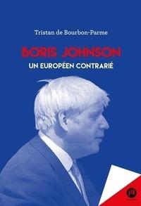Tristan de Bourbon-Parme - Boris Johnson - Un européen contrarié.